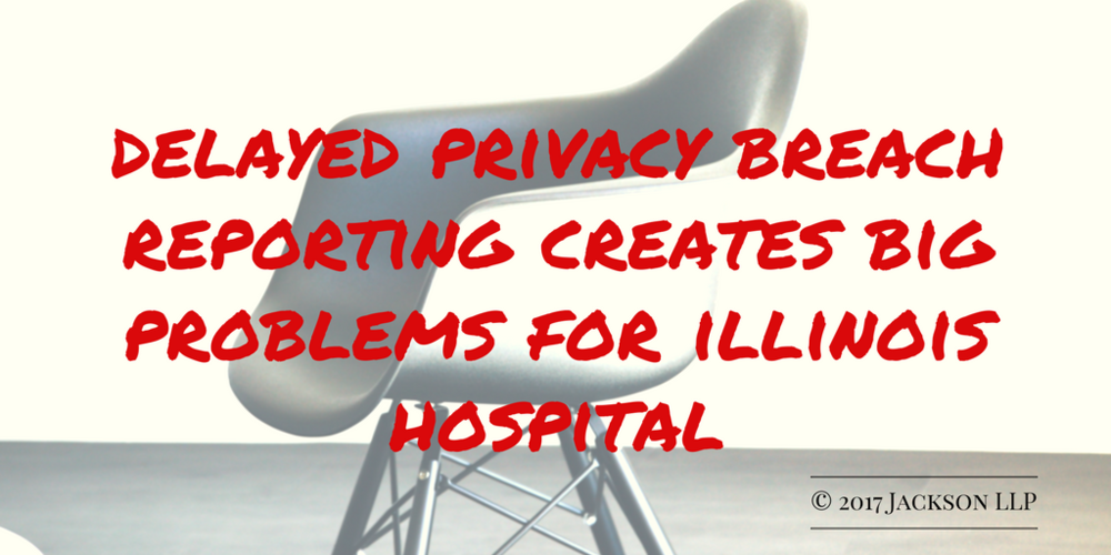 Delayed privacy breach reporting creates big problems for Illinois Hospital
